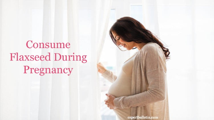 Consume Flaxseed During Pregnancy