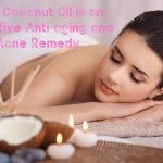 Why Coconut Oil is an Effective Anti aging and Acne Remedy