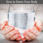 How to Detox Your Body : If You Are Feeling Tired?