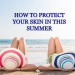 How to Protect Your Skin in the Summer