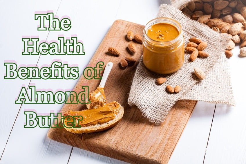 The Health Benefits of Almond Butter