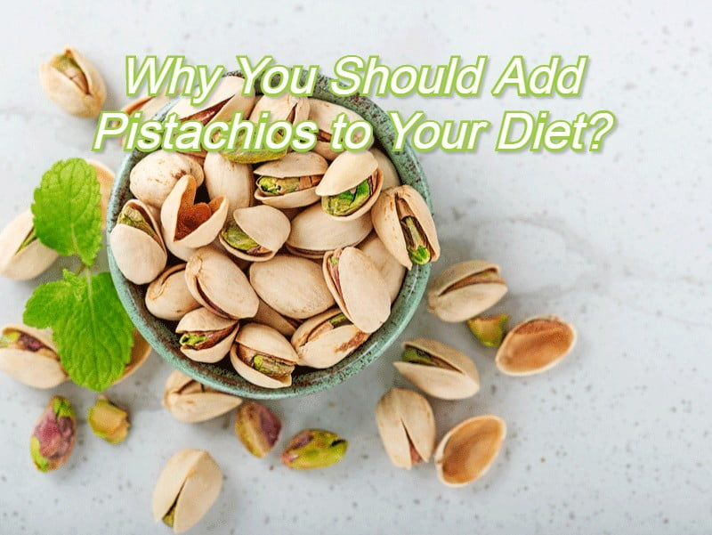 Why You Should Add Pistachios to Your Diet?